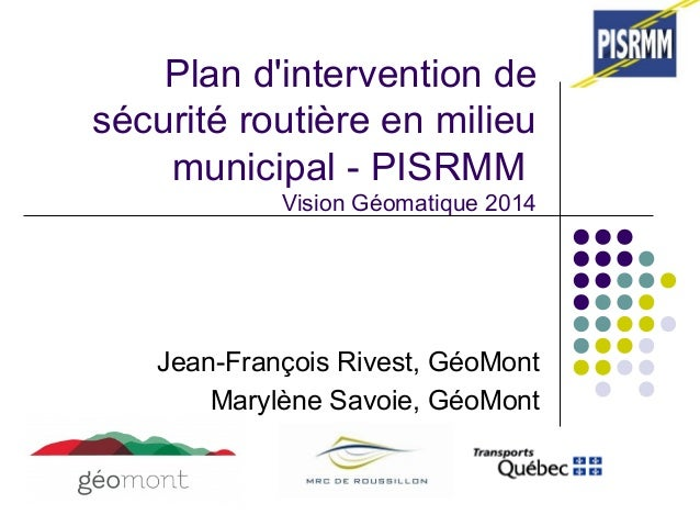 Plan d'intervention de  sécurité routière en milieu  municipal - PISRMM  Vision Géomatique 2014  Jean-François Rivest, Géo...