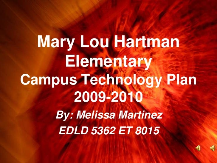 Mary Lou Hartman Elementary Campus Technology Plan2009-2010<br />By: Melissa Martinez<br />EDLD 5362 ET 8015<br />