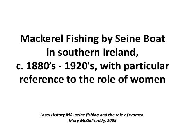 Mackerel Fishing by Seine Boat in southern Ireland, c. 1880's - 1920's, with particular reference to the role of women Loc...