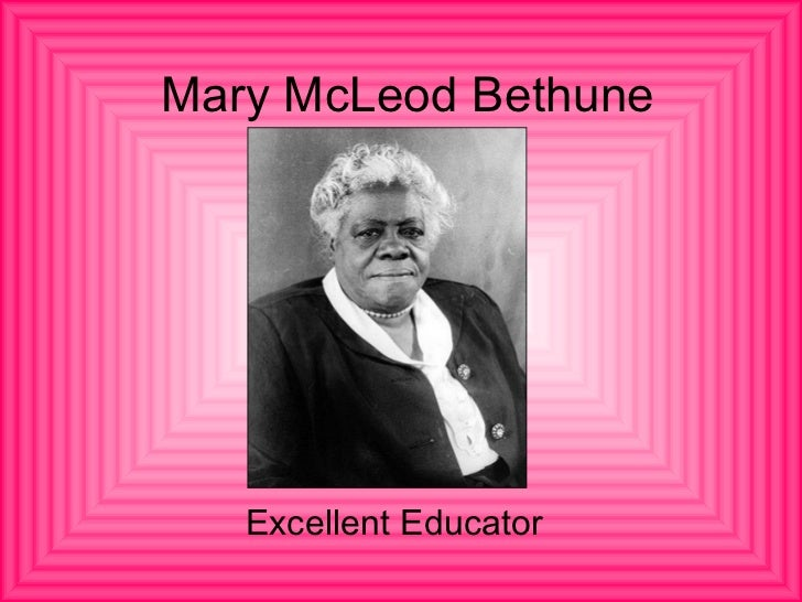 mary mcleod bethune essay example Mary bethune was born on july 19, 1875 in mayesville, south carolina, originally named mary jane mcleod her parents are samuel and patsy mcleod.