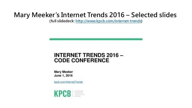 Mary Meeker's Internet Trends 2016 – Selected slides (full slidedeck: http://www.kpcb.com/internet-trends)