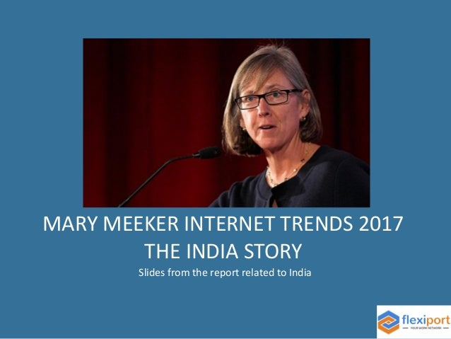 MARY MEEKER INTERNET TRENDS 2017 THE INDIA STORY Slides from the report related to India