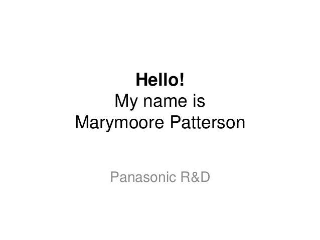 Hello! My name is Marymoore Patterson Panasonic R&D
