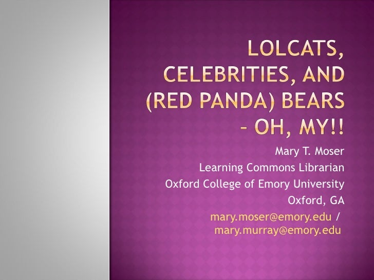 Mary T. Moser Learning Commons Librarian Oxford College of Emory University Oxford, GA [email_address]  /  [email_address]