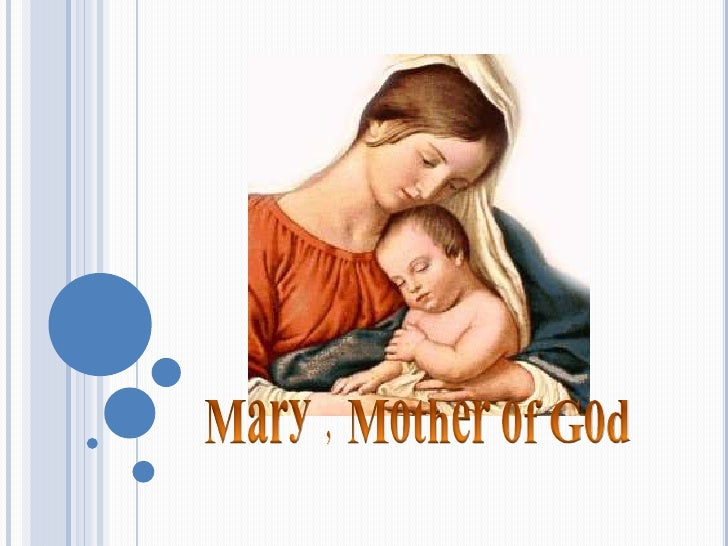 three points on the mary the mother of god God chose mary to be the mother of jesus christ because she possessed traits of holiness, piety, and humbleness as a role model to women, mary teaches the importance of trusting in the lord her faith in god was tested when an angel of the lord informed her that she would miraculously give birth to the savior.