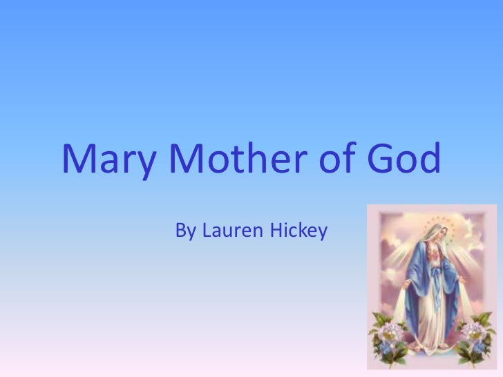 Mary Mother of God     By Lauren Hickey
