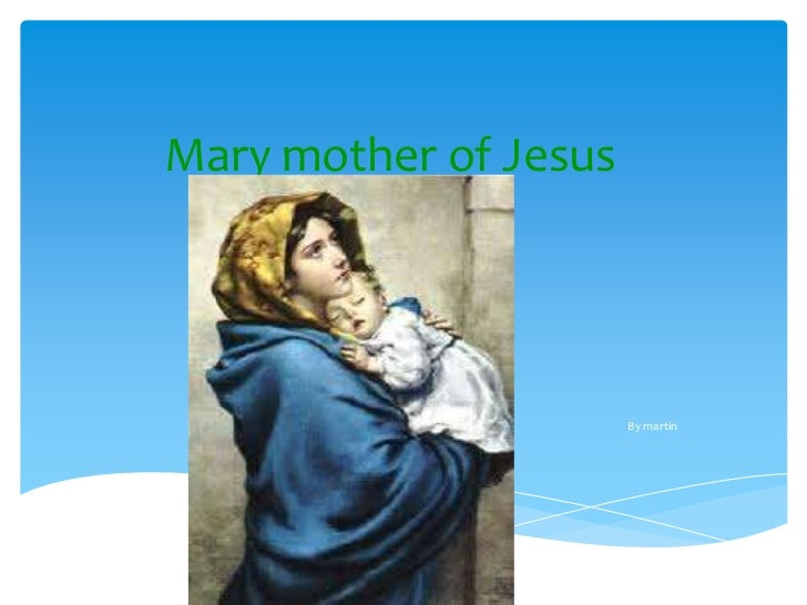 Mary mother of Jesus                       By martin