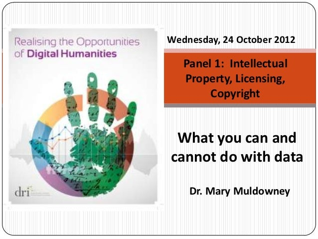 Wednesday, 24 October 2012   Panel 1: Intellectual   Property, Licensing,        Copyright What you can andcannot do with ...