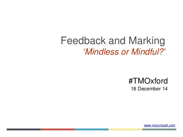 www.marymyatt.com Feedback and Marking 'Mindless or Mindful?' #TMOxford 18 December 14