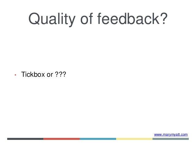 www.marymyatt.com • Tickbox or ??? Quality of feedback?