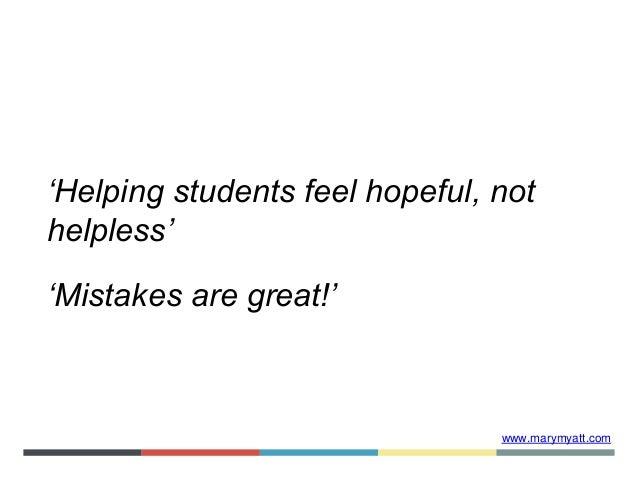 www.marymyatt.com 'Helping students feel hopeful, not helpless' 'Mistakes are great!'