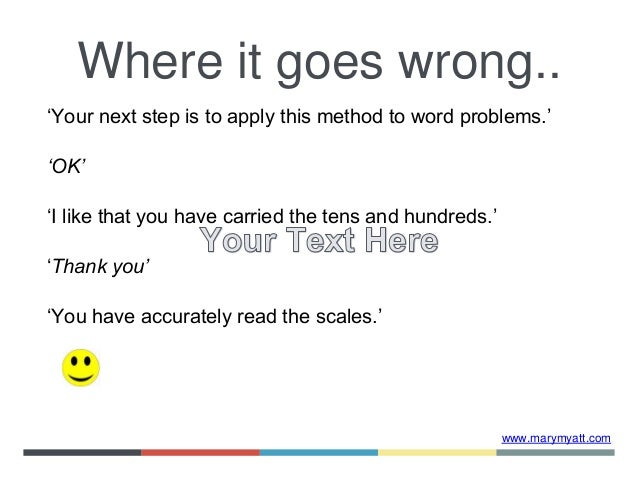 www.marymyatt.com 'Your next step is to apply this method to word problems.' 'OK' 'I like that you have carried the tens a...