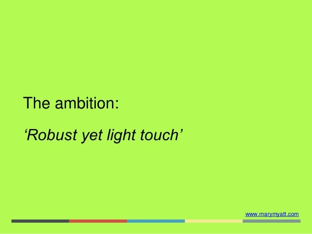 www.marymyatt.com The ambition: 'Robust yet light touch'