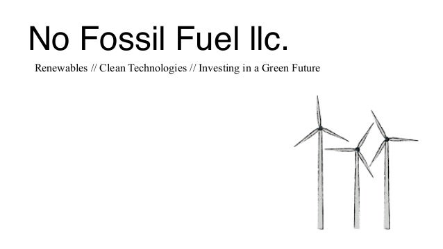 No Fossil Fuel llc. Renewables // Clean Technologies // Investing in a Green Future