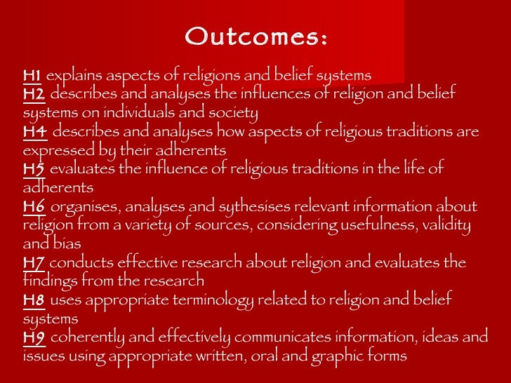 Outcomes: H1   explains aspects of religions and belief systems H2   describes and analyses the influences of religion and...