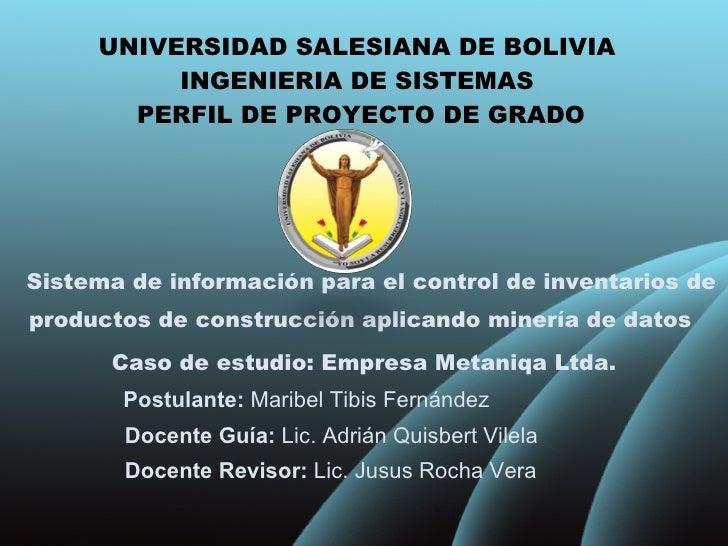 UNIVERSIDAD SALESIANA DE BOLIVIA  INGENIERIA DE SISTEMAS  PERFIL DE PROYECTO DE GRADO Sistema de información para el contr...