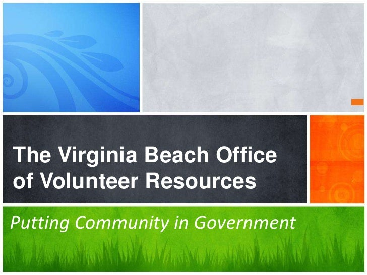 The Virginia Beach Officeof Volunteer ResourcesPutting Community in Government