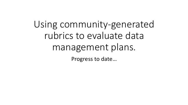 Using community-generated rubrics to evaluate data management plans. Progress to date…
