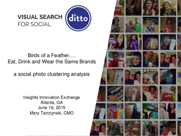 Birds of a Feather…. Eat, Drink and Wear the Same Brands a social photo clustering analysis Insights Innovation Exchange A...