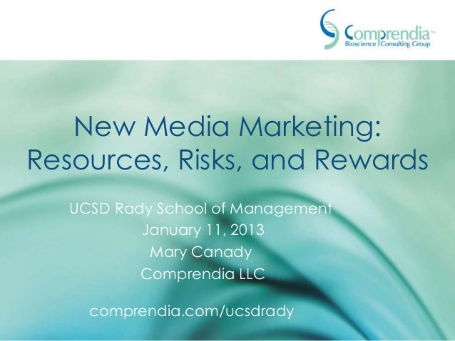 New Media Marketing:Resources, Risks, and Rewards   UCSD Rady School of Management           January 11, 2013            M...