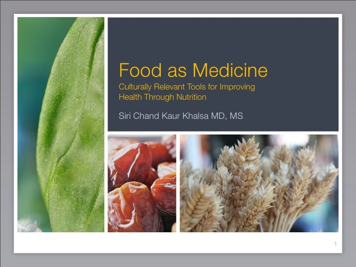 Food as Medicine Culturally Relevant Tools for Improving Health Through Nutrition  Siri Chand Kaur Khalsa MD, MS          ...