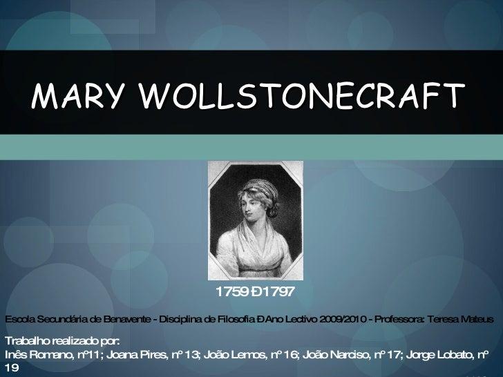 1759 – 1797 MARY WOLLSTONECRAFT Escola Secundária de Benavente - Disciplina de Filosofia – Ano Lectivo 2009/2010 - Profess...