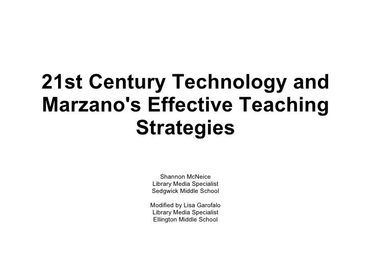 21st Century Technology and Marzano's Effective Teaching Strategies Shannon McNeice Library Media Specialist Sedgwick Midd...