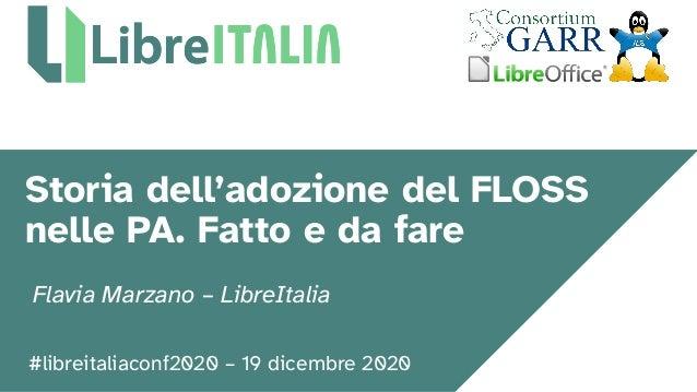 #libreitaliaconf2020 – 19 dicembre 2020 Storia dell'adozione del FLOSS nelle PA. Fatto e da fare Flavia Marzano – LibreIta...