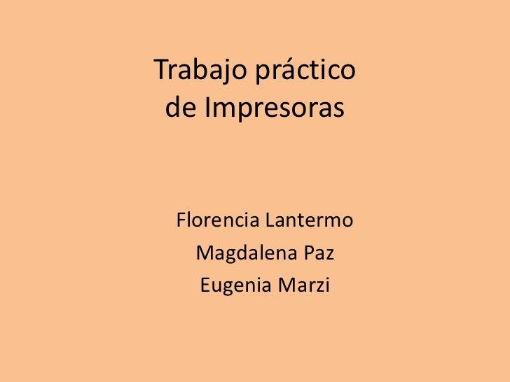 Trabajo práctico de Impresoras Florencia Lantermo   Magdalena Paz    Eugenia Marzi