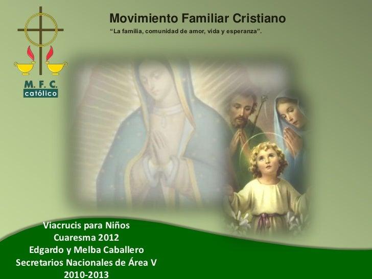 """Movimiento Familiar Cristiano                     """"La familia, comunidad de amor, vida y esperanza"""".      Viacrucis para N..."""
