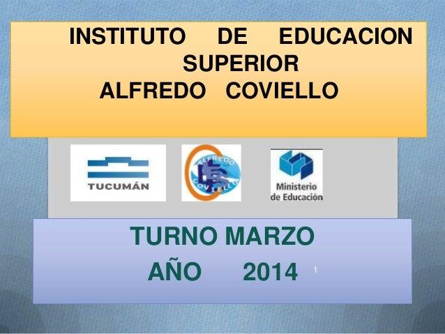 INSTITUTO DE EDUCACION SUPERIOR ALFREDO COVIELLO  TURNO MARZO AÑO 2014  1
