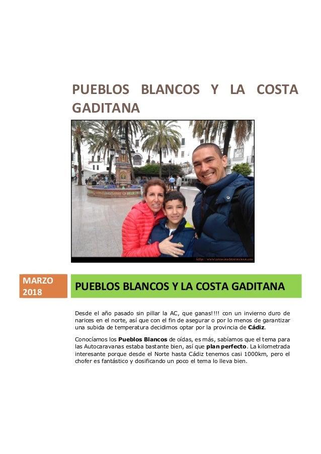 PUEBLOS BLANCOS Y LA COSTA GADITANA MARZO 2018 PUEBLOS BLANCOS Y LA COSTA GADITANA Desde el año pasado sin pillar la AC, q...