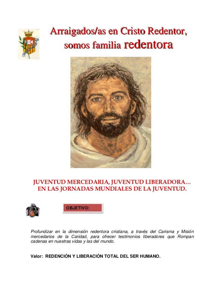 Arraigados/as en Cristo Redentor,            somos familia redentora JUVENTUD MERCEDARIA, JUVENTUD LIBERADORA…  EN LAS JOR...