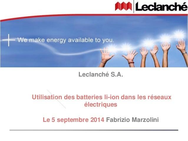 Leclanché S.A.  Utilisation des batteries li-ion dans les réseaux  électriques  Le 5 septembre 2014 Fabrizio Marzolini