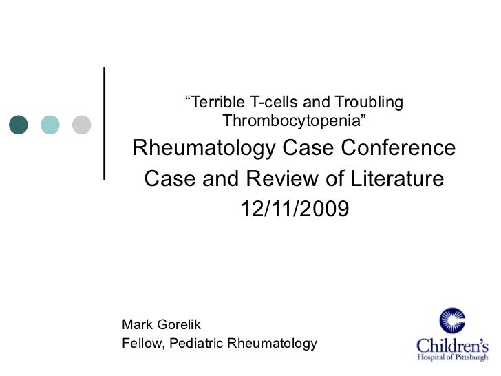 """"""" Terrible T-cells and Troubling Thrombocytopenia"""" Rheumatology Case Conference Case and Review of Literature 12/11/2009 M..."""