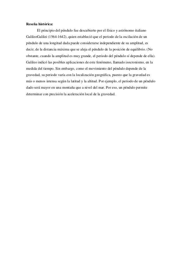Reseña histórica:       El principio del péndulo fue descubierto por el físico y astrónomo italianoGalileoGalilei (1564-16...