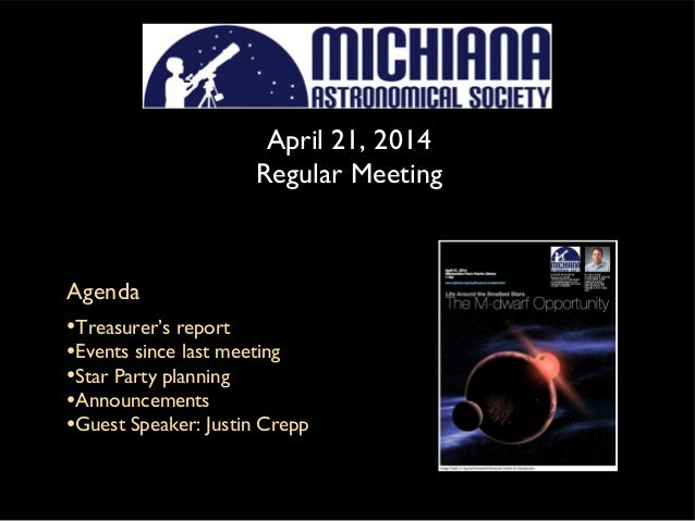 April 21, 2014 Regular Meeting Agenda •Treasurer's report •Events since last meeting •Star Party planning •Announcements •...
