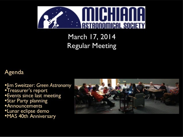 March 17, 2014 Regular Meeting Agenda •Jim Sweitzer: Green Astronomy •Treasurer's report •Events since last meeting •Star ...