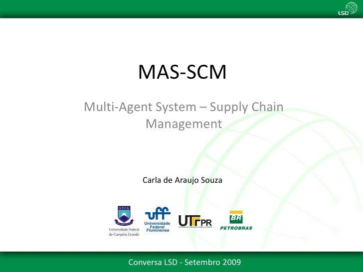 MAS-SCM Multi-Agent System – Supply Chain           Management             Carla de Araujo Souza            Conversa LSD -...