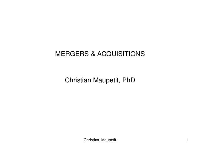 Christian Maupetit 1 MERGERS & ACQUISITIONS Christian Maupetit, PhD