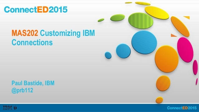 Customizing IBM Connections ● IBM Connections enables you to connect and socialize with colleagues, find experts, and quic...