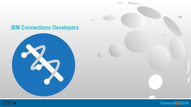 IBM Connections Developers ● In September 2014, we launched IBM Connections Developers. ● IBM Connections Developers enabl...