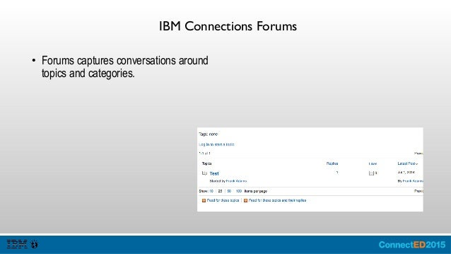 IBM Connections Wikis ● Wikis enable the capture of topic based knowledge. ● Wikis provide versioning and commenting and l...