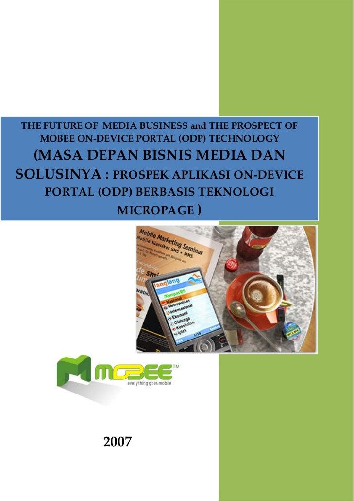 THEFUTUREOFMEDIABUSINESS andTHEPROSPECTOF    MOBEEON‐DEVICEPORTAL(ODP)TECHNOLOGY   (MASADEPANBISNISME...