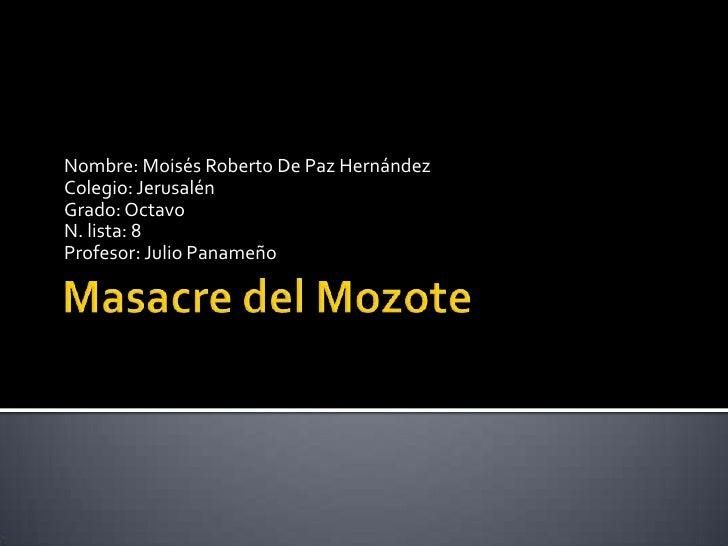 Masacre del Mozote<br />Nombre: Moisés Roberto De Paz Hernández<br />Colegio: Jerusalén<br />Grado: Octavo<br />N. lista: ...
