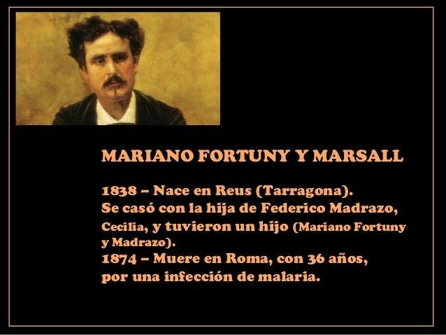 MARIANO FORTUNY Y MARSALL 1838 – Nace en Reus (Tarragona). Se casó con la hija de Federico Madrazo, Cecilia, y tuvieron un...