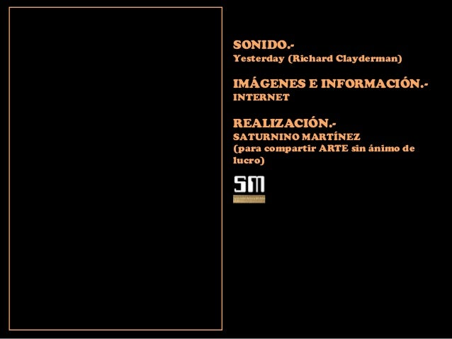 SONIDO.- Yesterday (Richard Clayderman) IMÁGENES E INFORMACIÓN.- INTERNET REALIZACIÓN.- SATURNINO MARTÍNEZ (para compartir...