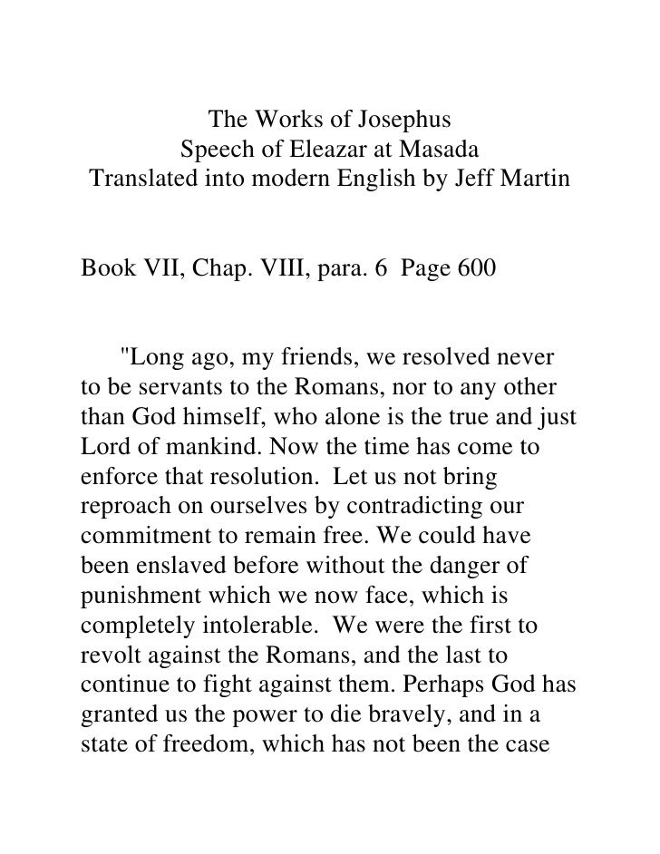 The Works of Josephus         Speech of Eleazar at MasadaTranslated into modern English by Jeff MartinBook VII, Chap. VIII...