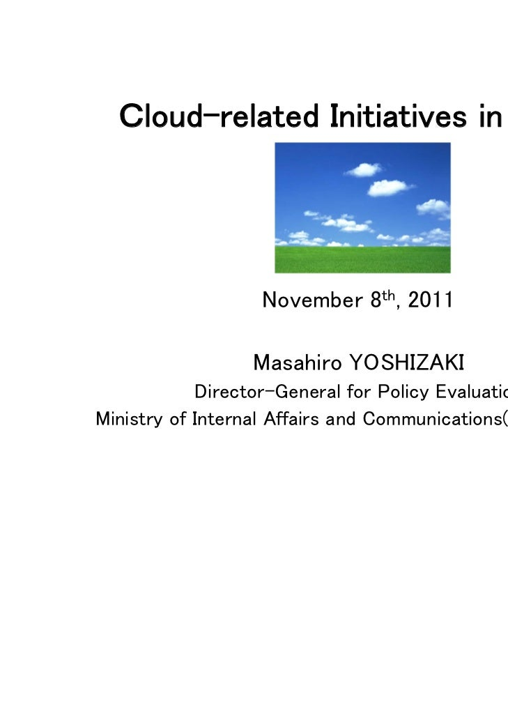 Cloud-related Initiatives in Japan                  November 8th, 2011                 Masahiro YOSHIZAKI            Direc...