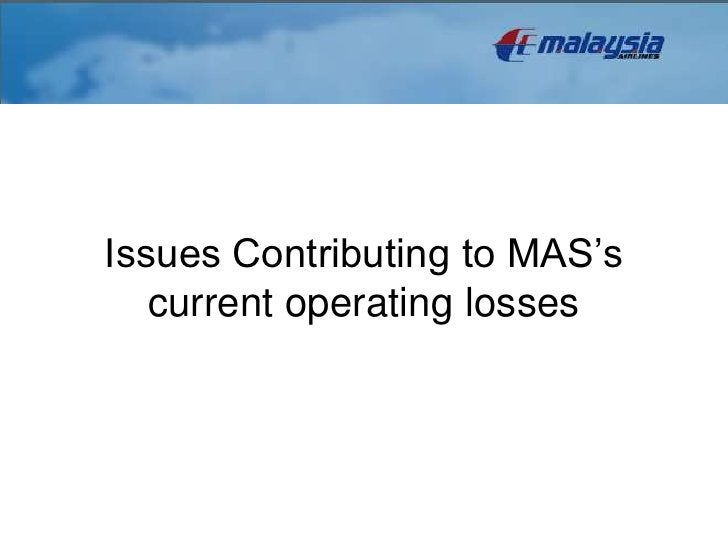 Issues Contributing to MAS's   current operating losses